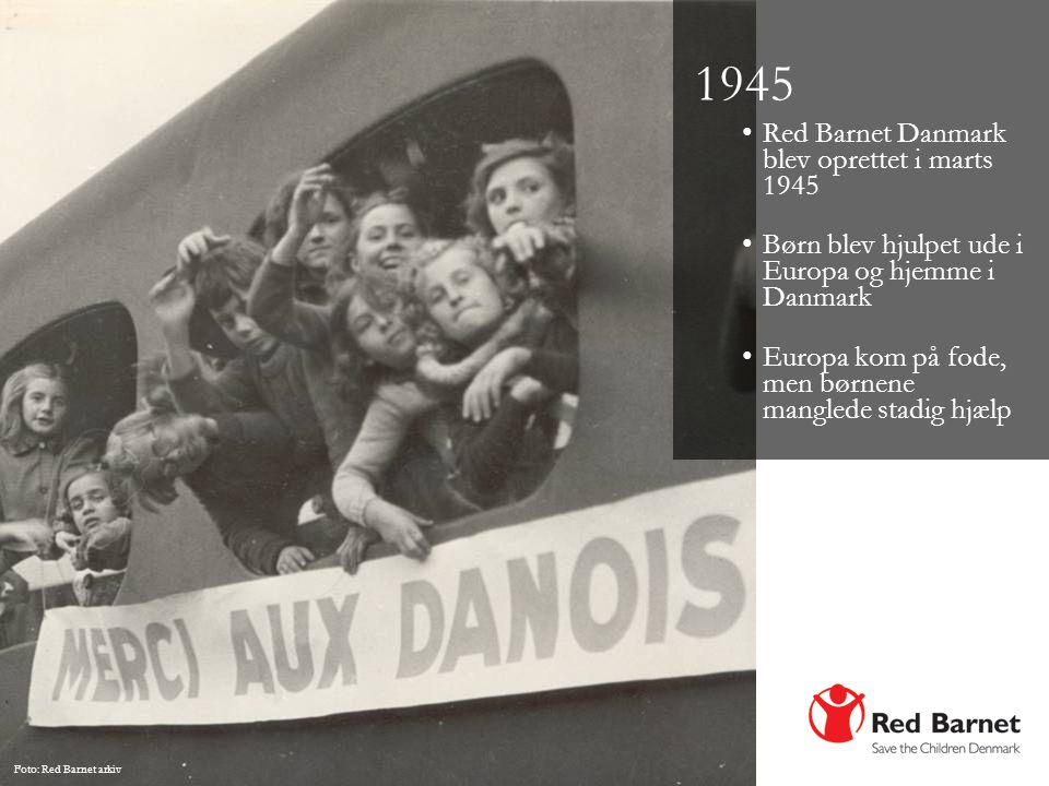 1945 Red Barnet Danmark blev oprettet i marts 1945