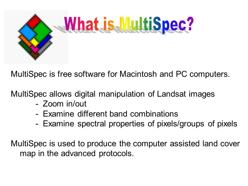 What is MultiSpec MultiSpec is free software for Macintosh and PC computers. MultiSpec allows digital manipulation of Landsat images.