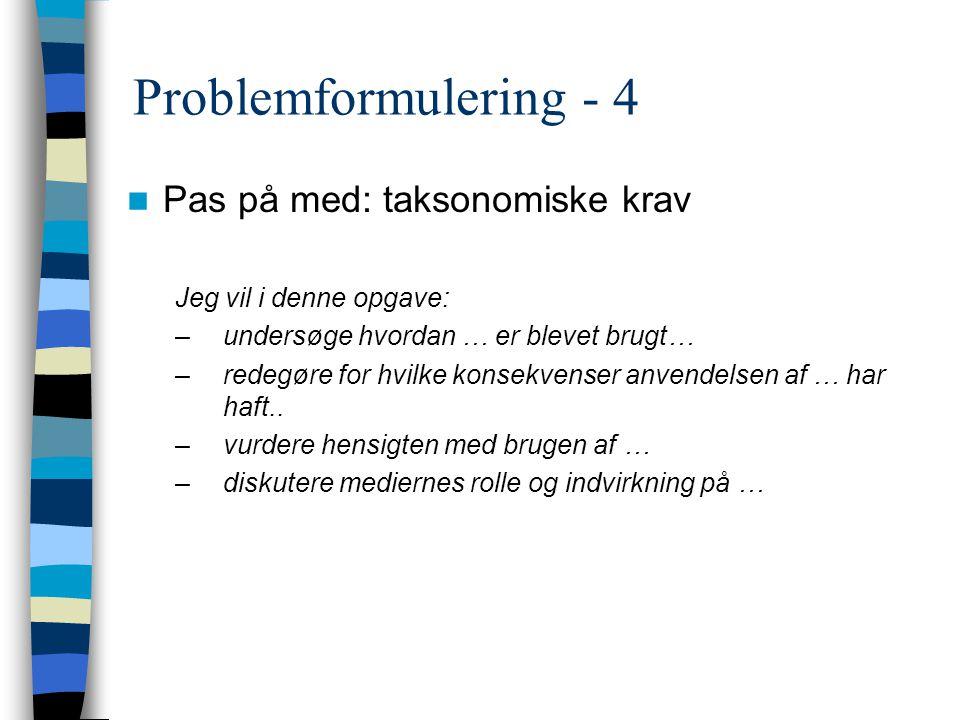 Problemformulering - 4 Pas på med: taksonomiske krav