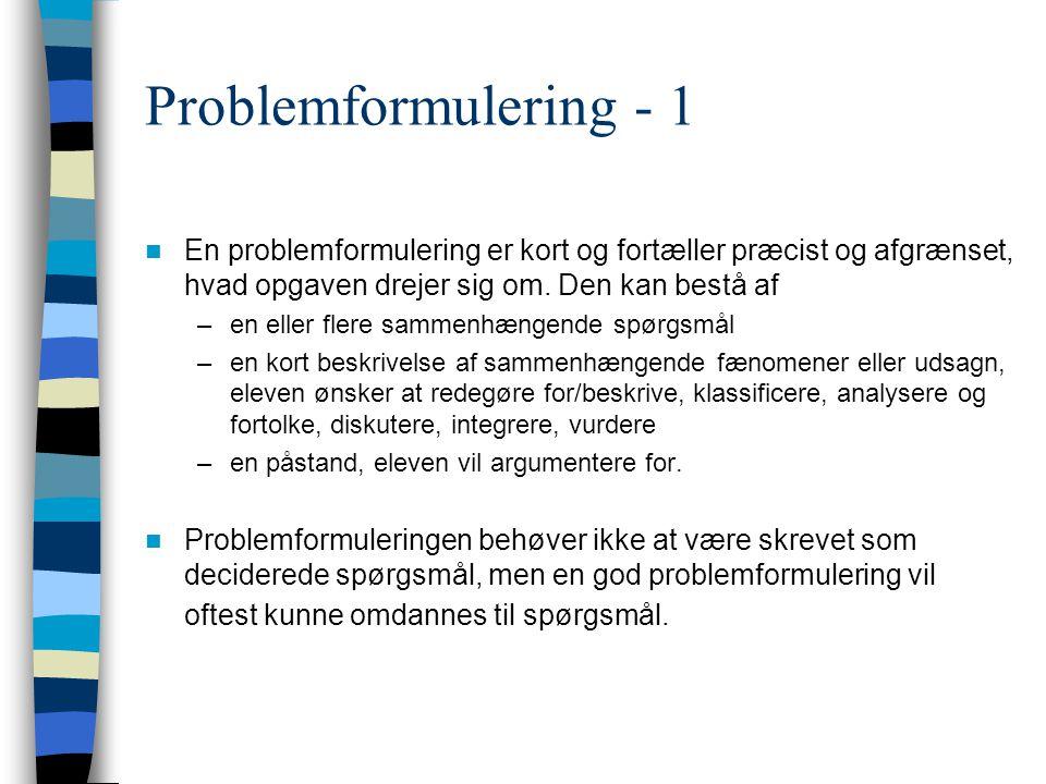 Problemformulering - 1 En problemformulering er kort og fortæller præcist og afgrænset, hvad opgaven drejer sig om. Den kan bestå af.