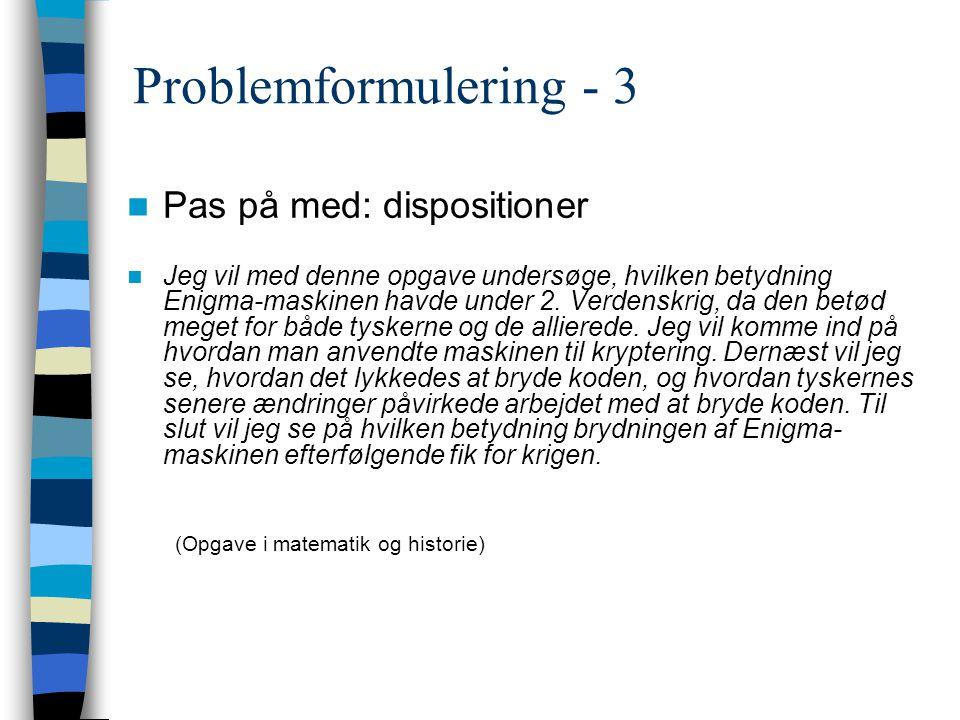 Problemformulering - 3 Pas på med: dispositioner