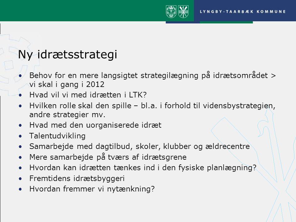 Ny idrætsstrategi Behov for en mere langsigtet strategilægning på idrætsområdet > vi skal i gang i 2012.