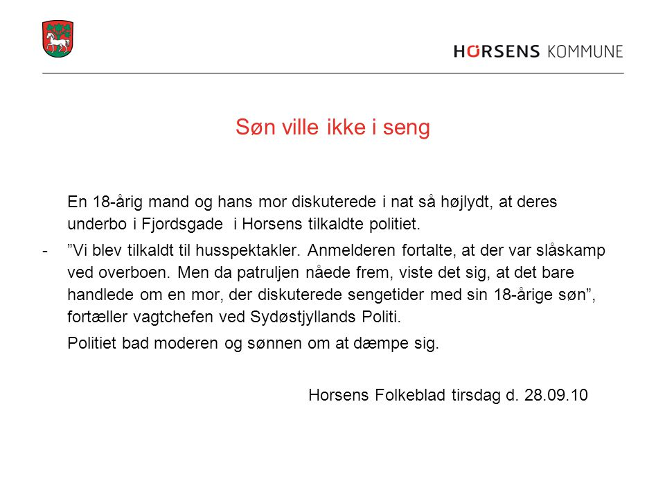 Søn ville ikke i seng En 18-årig mand og hans mor diskuterede i nat så højlydt, at deres underbo i Fjordsgade i Horsens tilkaldte politiet.