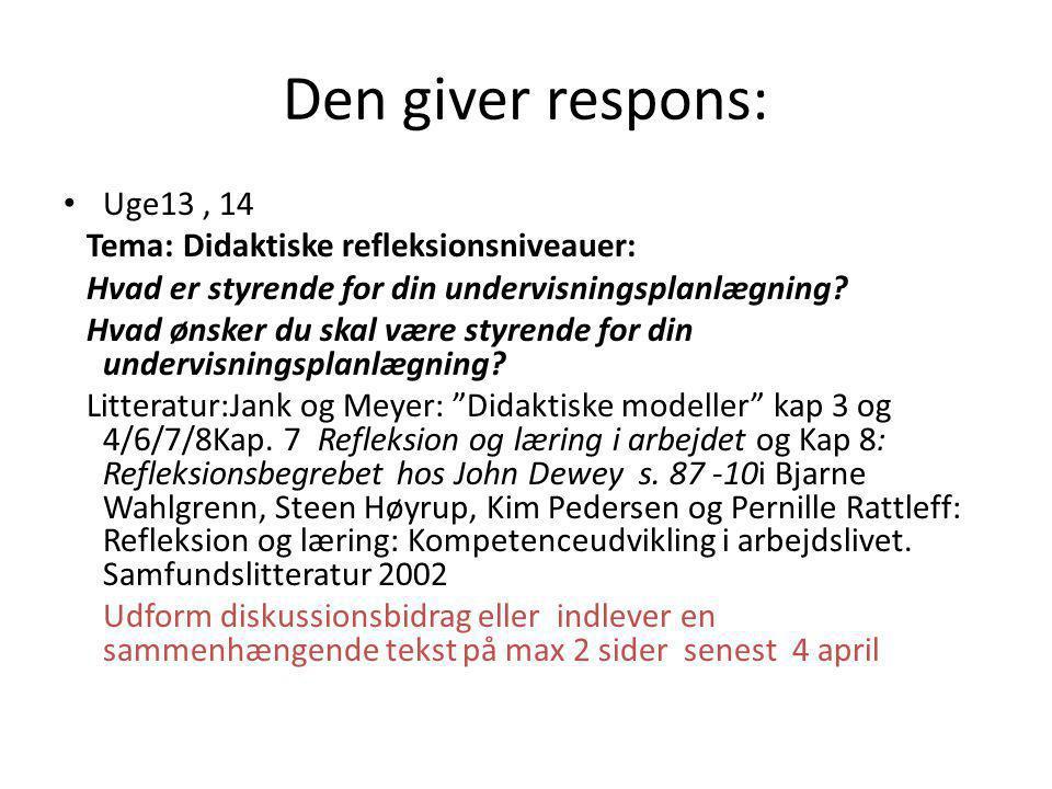 Den giver respons: Uge13 , 14 Tema: Didaktiske refleksionsniveauer: