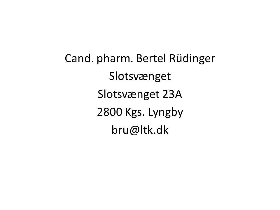 Cand. pharm. Bertel Rüdinger Slotsvænget Slotsvænget 23A 2800 Kgs
