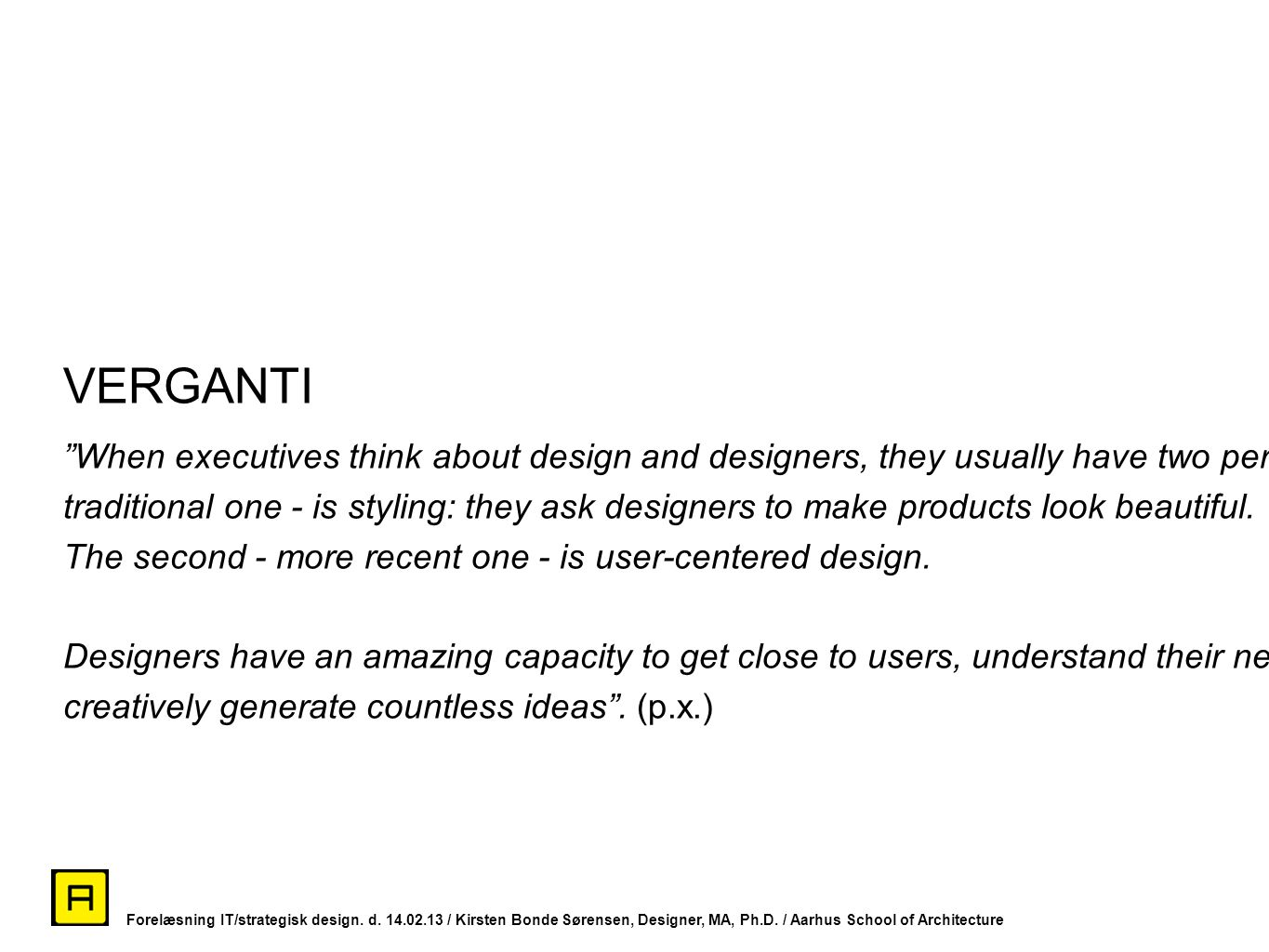 VERGANTI When executives think about design and designers, they usually have two perspectives: The first - the.