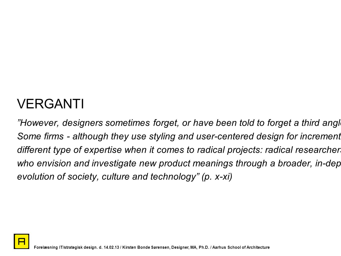VERGANTI However, designers sometimes forget, or have been told to forget a third angle involved in innovation.