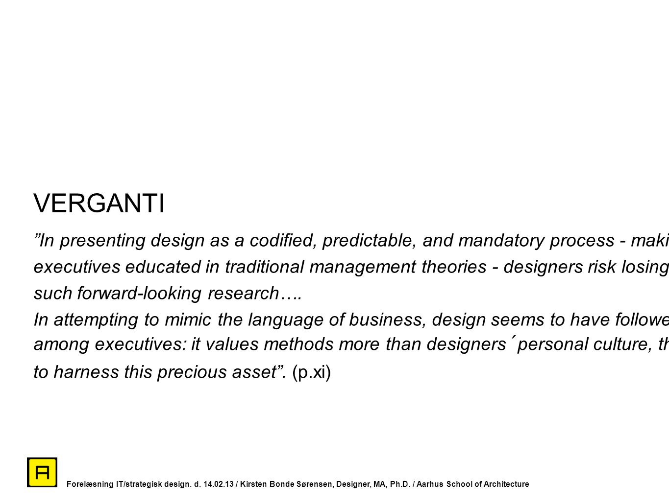 VERGANTI In presenting design as a codified, predictable, and mandatory process - making it more digestible for.