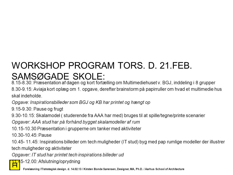 WORKSHOP PROGRAM TORS. D. 21.FEB. SAMSØGADE SKOLE:
