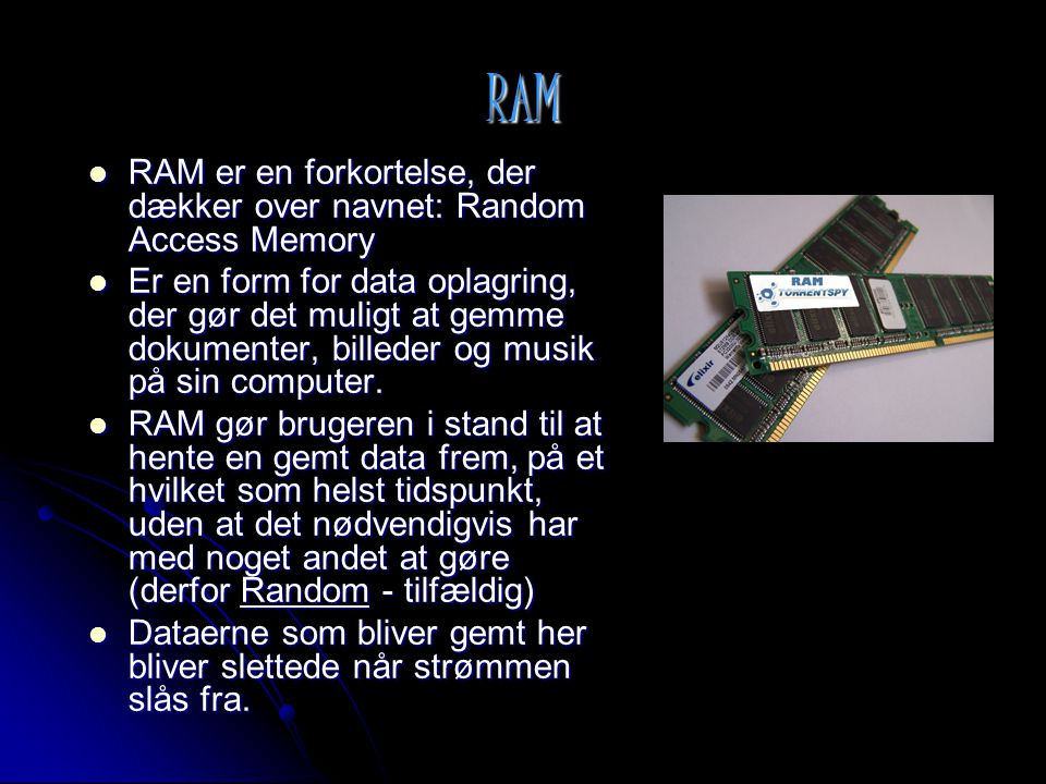 RAM RAM er en forkortelse, der dækker over navnet: Random Access Memory.