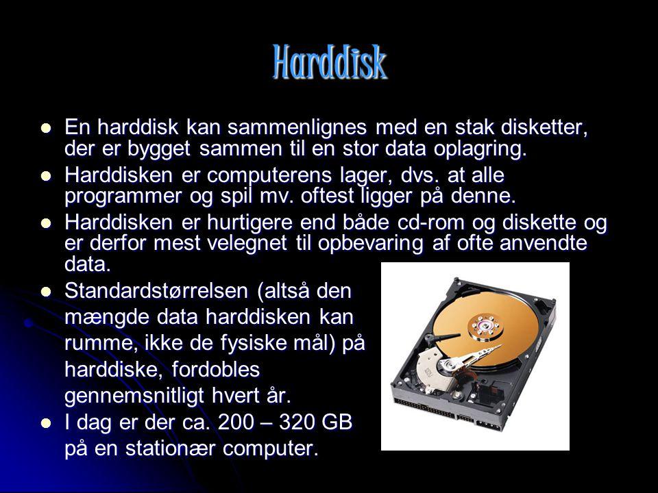 Harddisk En harddisk kan sammenlignes med en stak disketter, der er bygget sammen til en stor data oplagring.