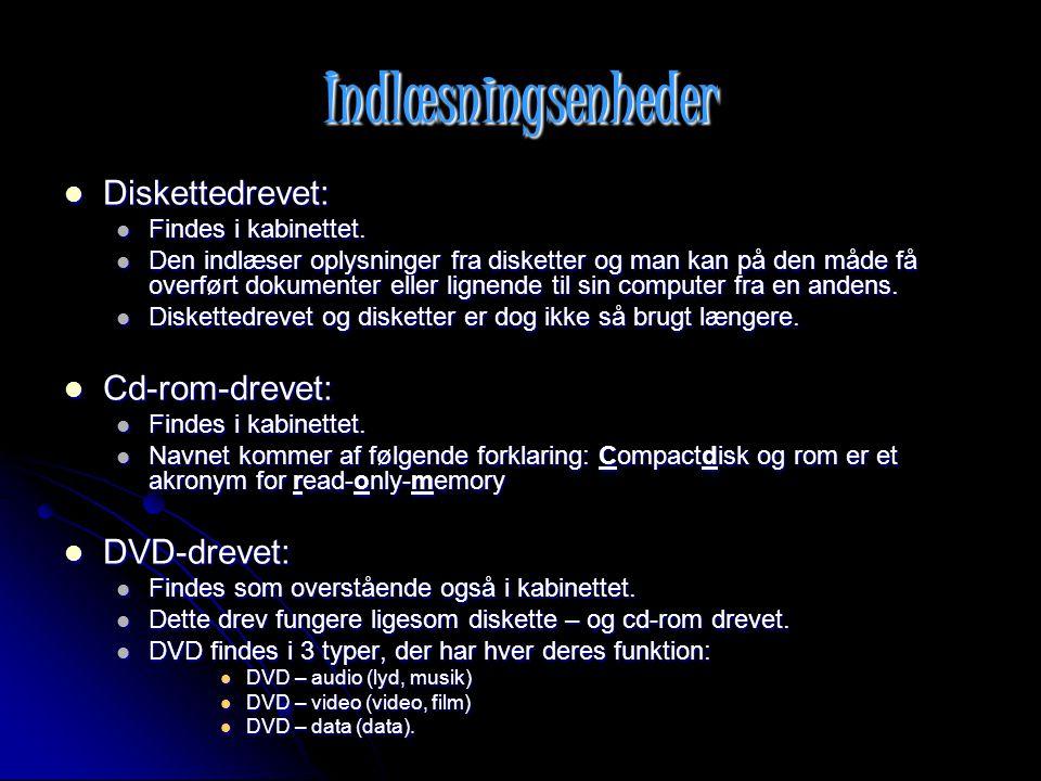 Indlæsningsenheder Diskettedrevet: Cd-rom-drevet: DVD-drevet: