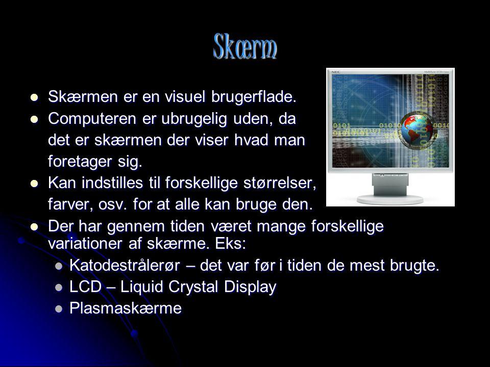 Skærm Skærmen er en visuel brugerflade.