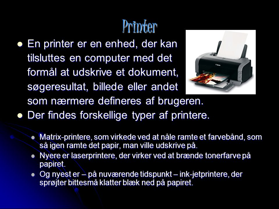 Printer En printer er en enhed, der kan tilsluttes en computer med det