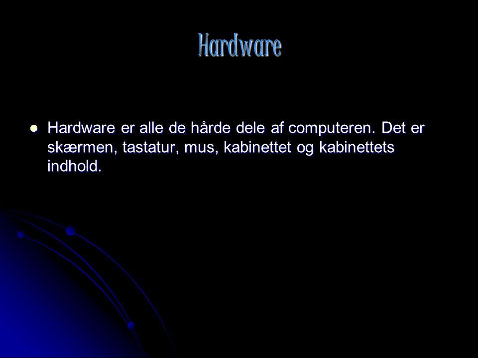 Hardware Hardware er alle de hårde dele af computeren.