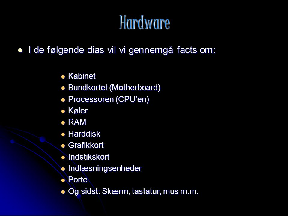 Hardware I de følgende dias vil vi gennemgå facts om: Kabinet