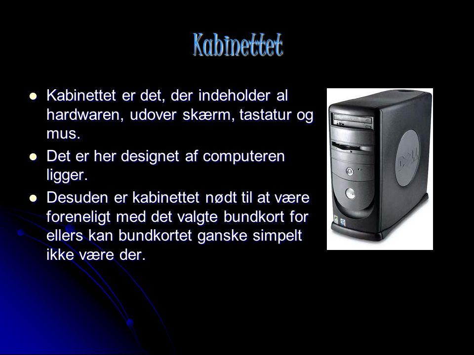 Kabinettet Kabinettet er det, der indeholder al hardwaren, udover skærm, tastatur og mus. Det er her designet af computeren ligger.