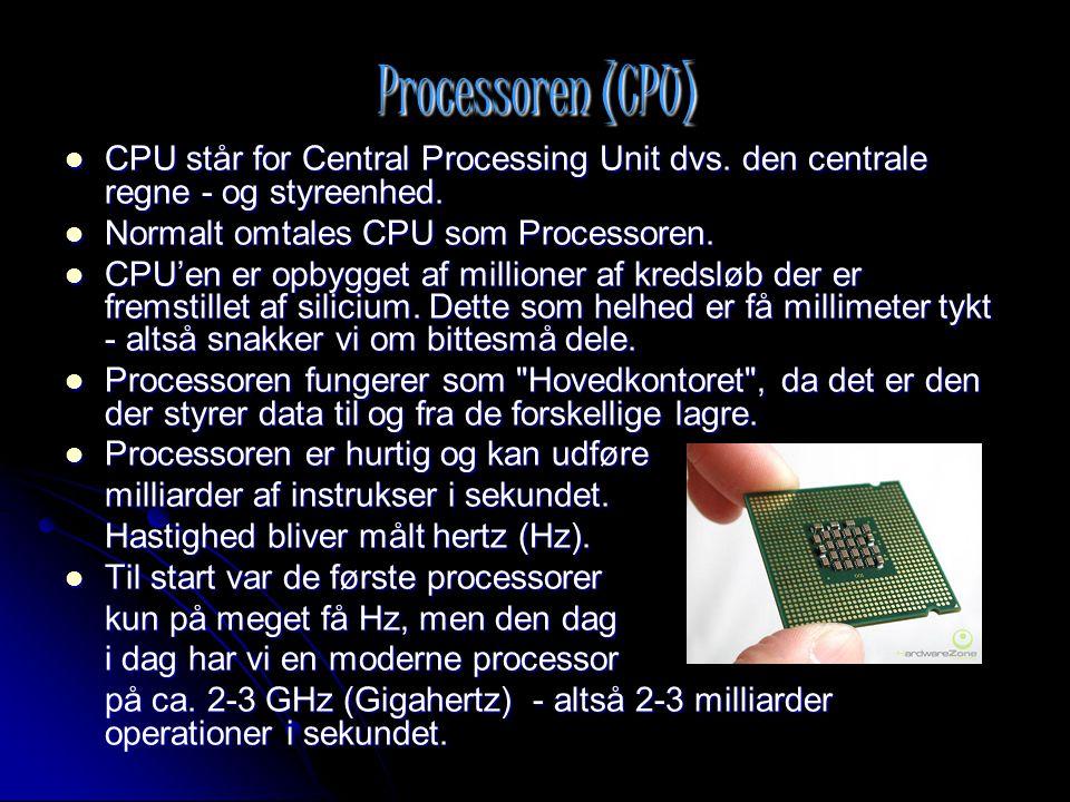 Processoren (CPU) CPU står for Central Processing Unit dvs. den centrale regne - og styreenhed. Normalt omtales CPU som Processoren.