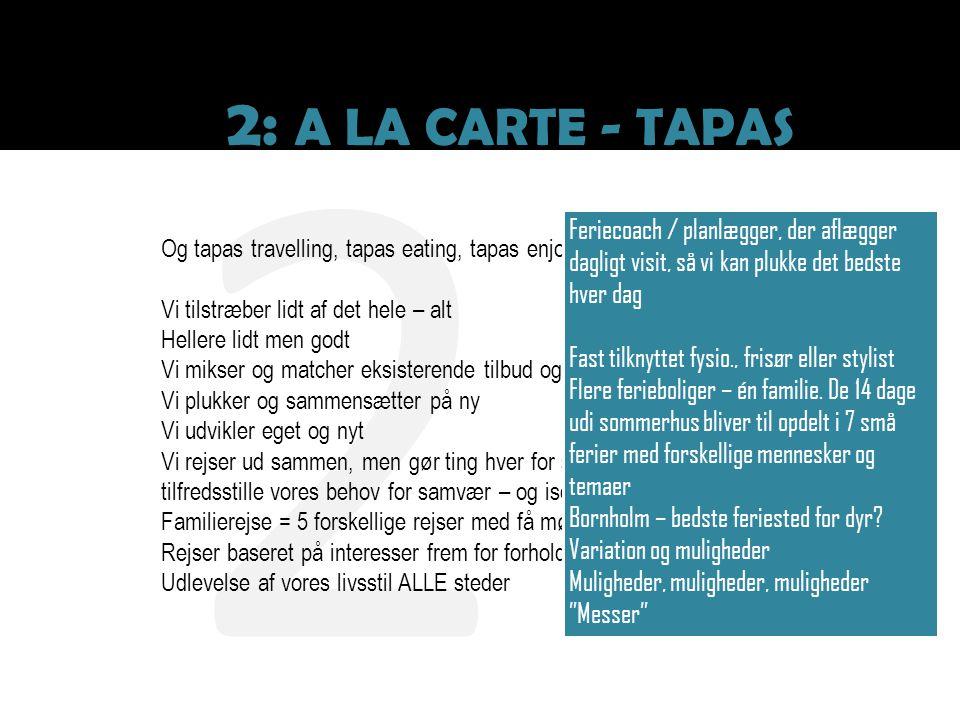 2 2: A LA CARTE - TAPAS Feriecoach / planlægger, der aflægger