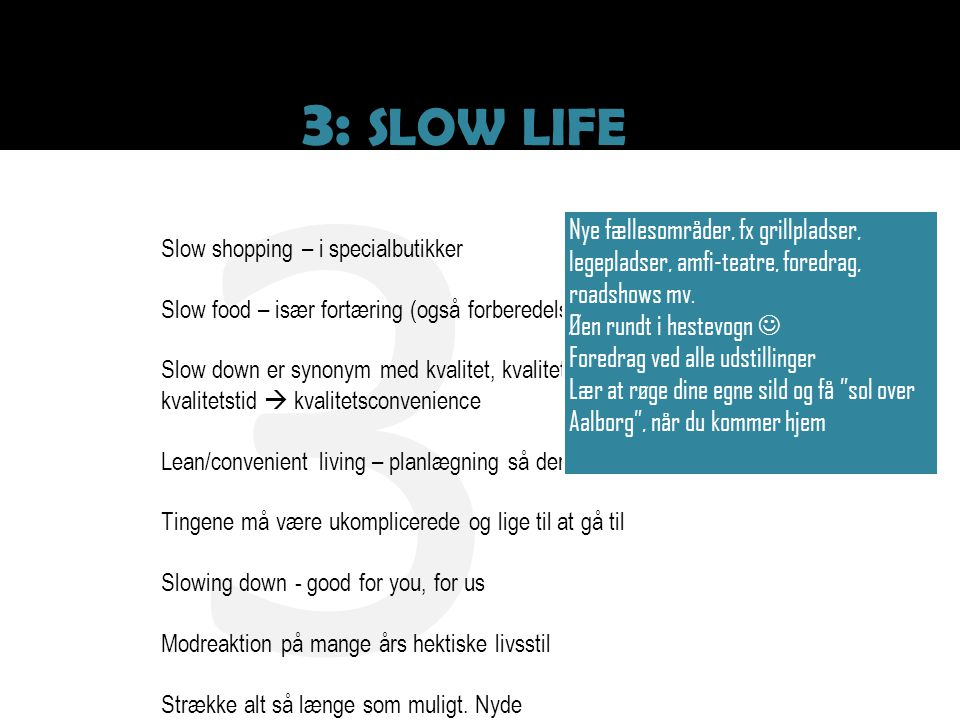 3 3: SLOW LIFE Nye fællesområder, fx grillpladser,