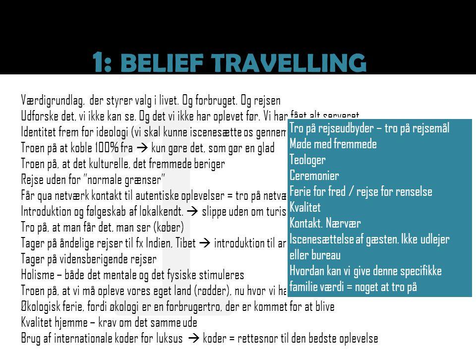 1 1: BELIEF TRAVELLING. Værdigrundlag, der styrer valg i livet. Og forbruget. Og rejsen.