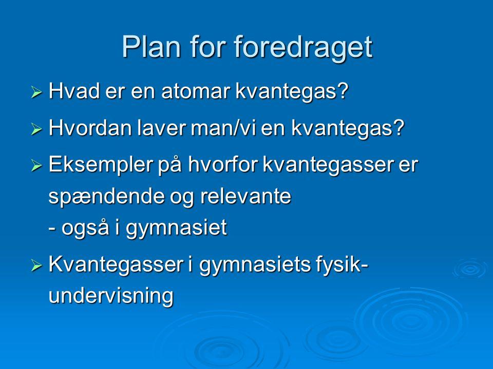 Plan for foredraget Hvad er en atomar kvantegas