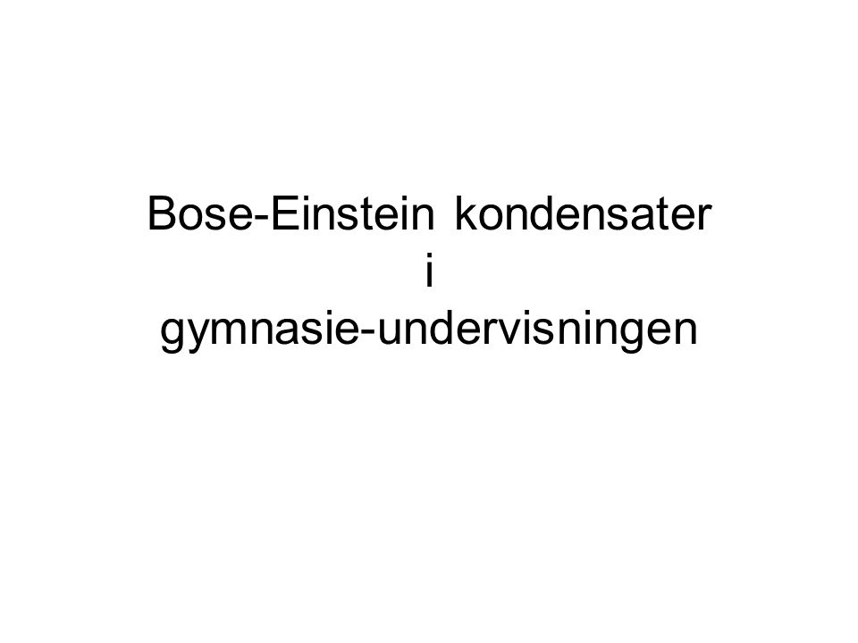 Bose-Einstein kondensater i gymnasie-undervisningen