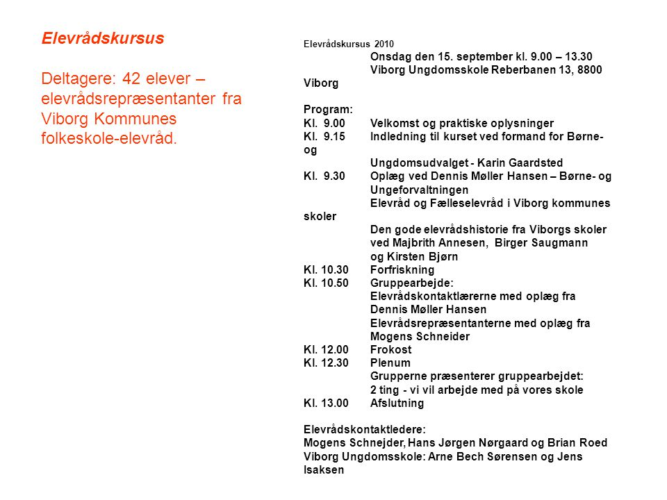 Elevrådskursus Deltagere: 42 elever – elevrådsrepræsentanter fra Viborg Kommunes folkeskole-elevråd.