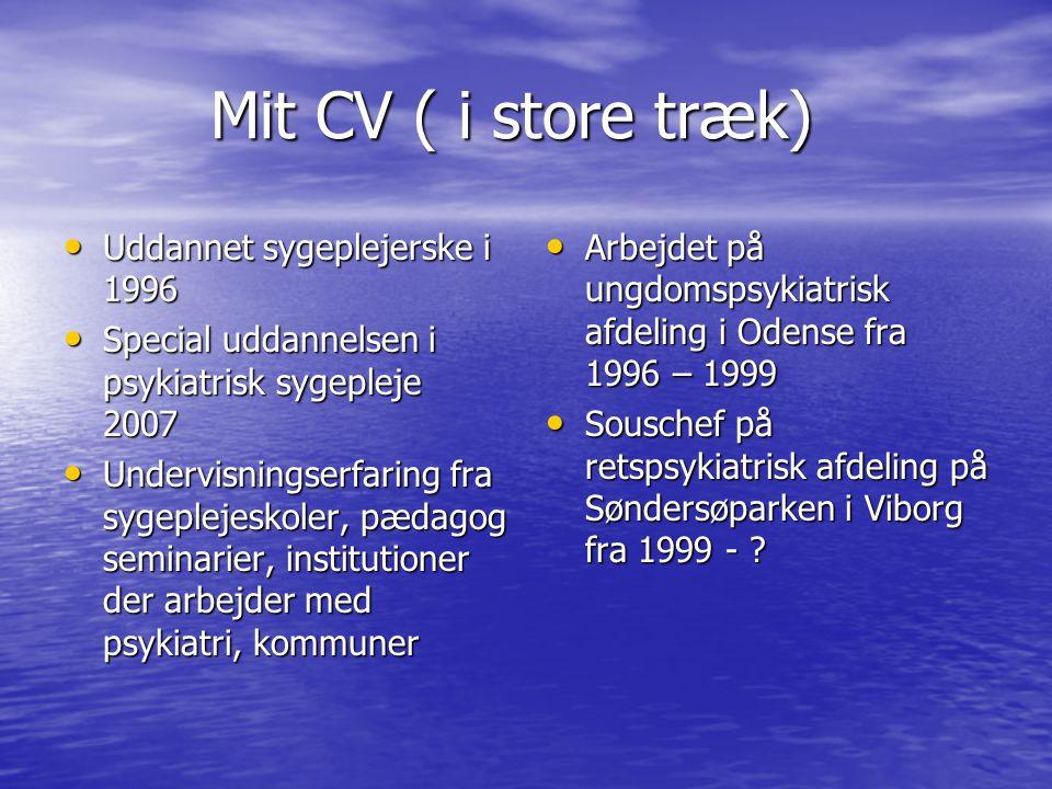 Mit CV ( i store træk) Uddannet sygeplejerske i 1996