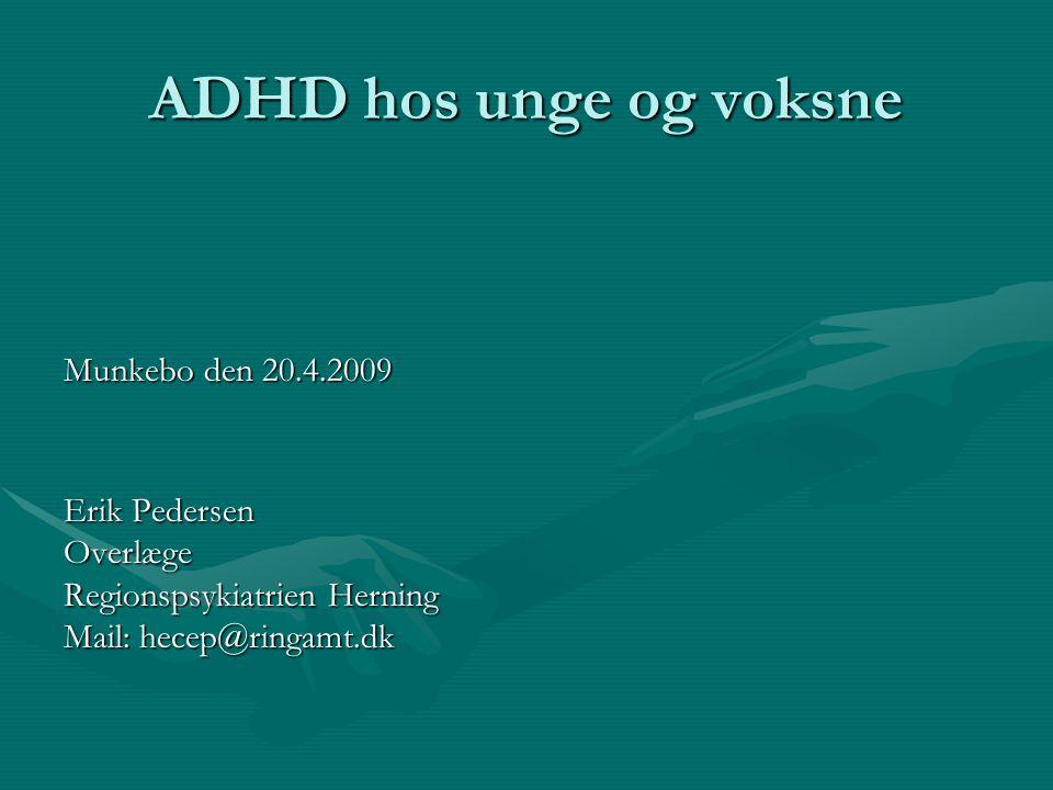 ADHD hos unge og voksne Munkebo den 20.4.2009 Erik Pedersen Overlæge