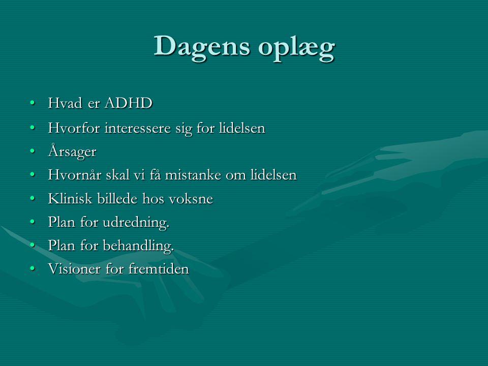 Dagens oplæg Hvad er ADHD Hvorfor interessere sig for lidelsen Årsager