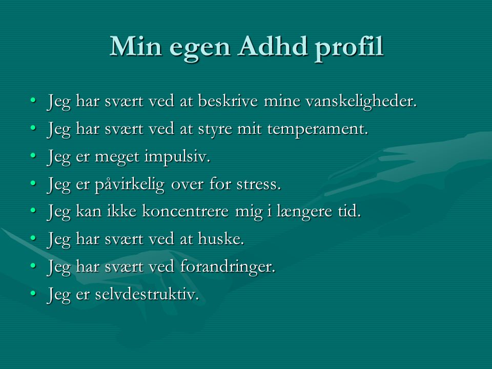 Min egen Adhd profil Jeg har svært ved at beskrive mine vanskeligheder. Jeg har svært ved at styre mit temperament.