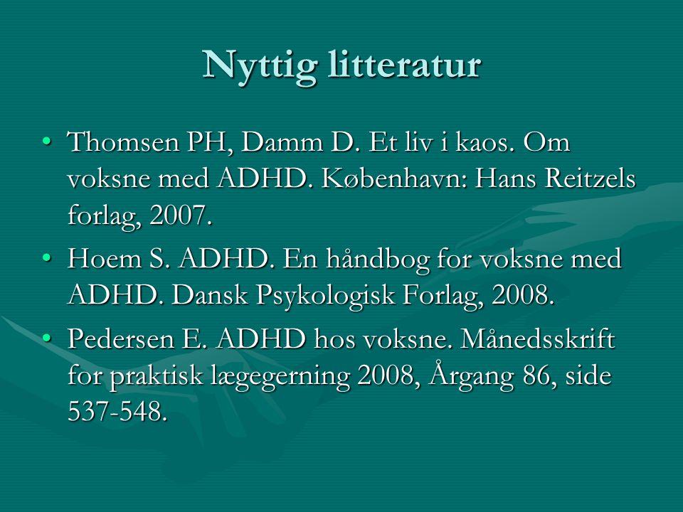 Nyttig litteratur Thomsen PH, Damm D. Et liv i kaos. Om voksne med ADHD. København: Hans Reitzels forlag, 2007.