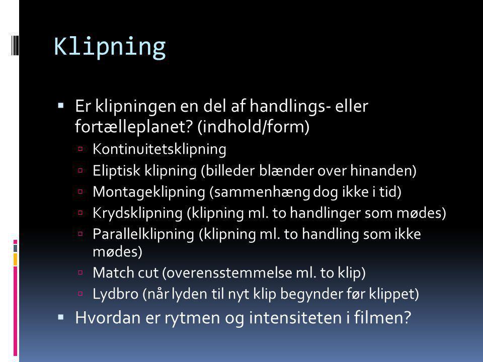Klipning Er klipningen en del af handlings- eller fortælleplanet (indhold/form) Kontinuitetsklipning.