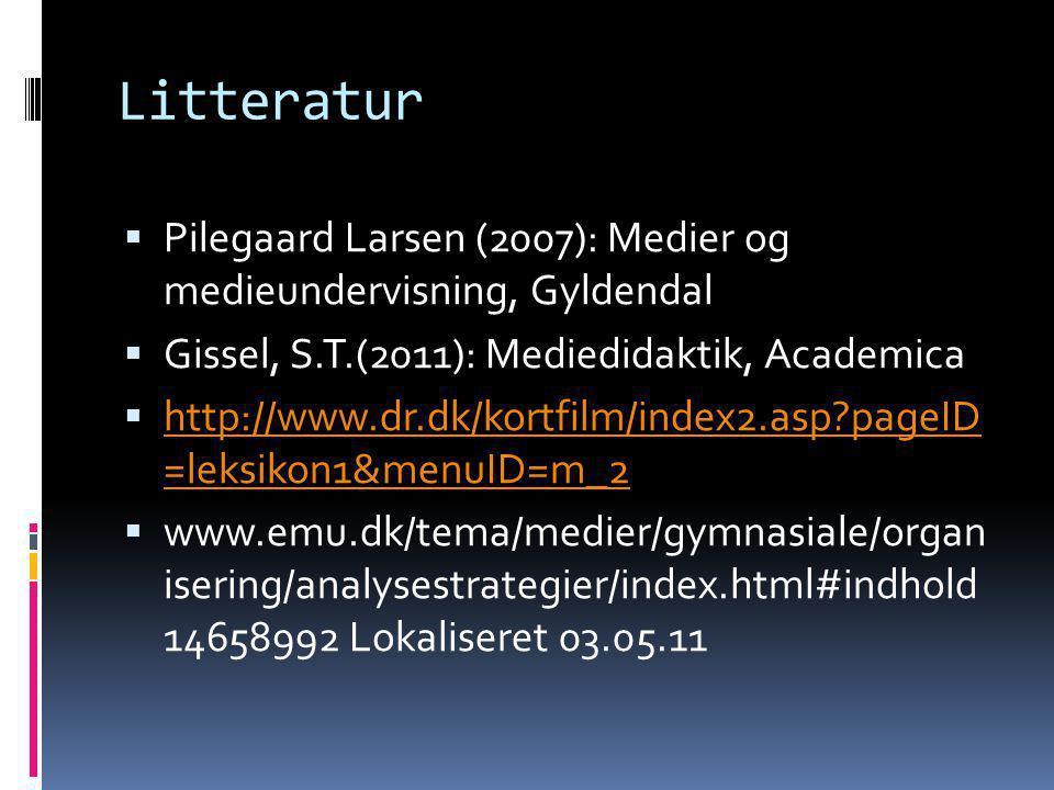Litteratur Pilegaard Larsen (2007): Medier og medieundervisning, Gyldendal. Gissel, S.T.(2011): Mediedidaktik, Academica.