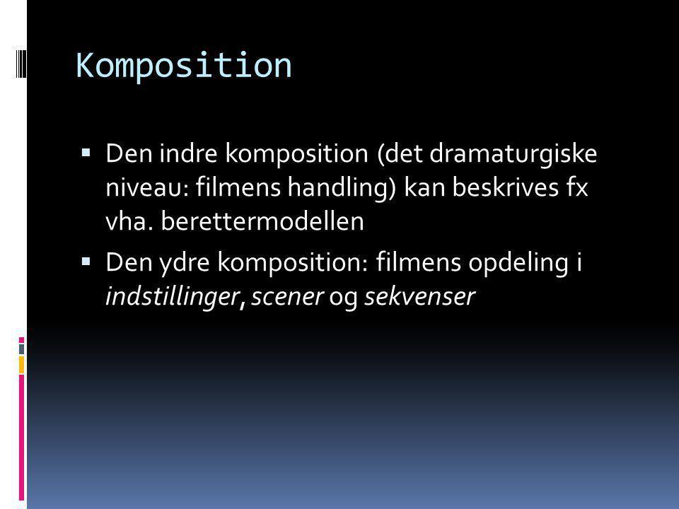 Komposition Den indre komposition (det dramaturgiske niveau: filmens handling) kan beskrives fx vha. berettermodellen.