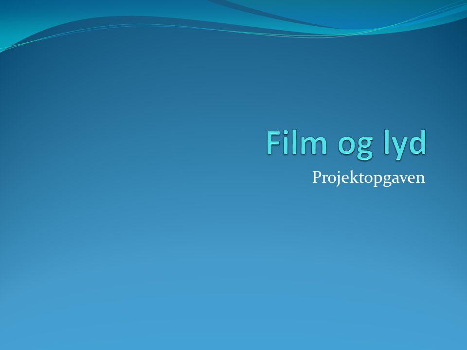 Film og lyd Projektopgaven
