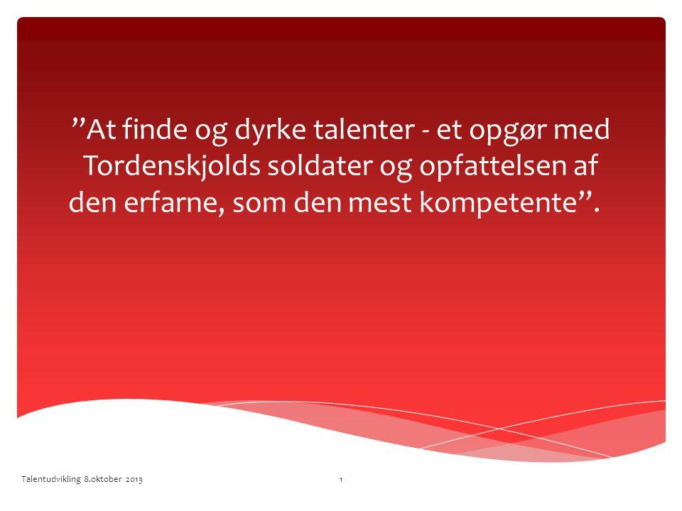 At finde og dyrke talenter - et opgør med Tordenskjolds soldater og opfattelsen af den erfarne, som den mest kompetente .