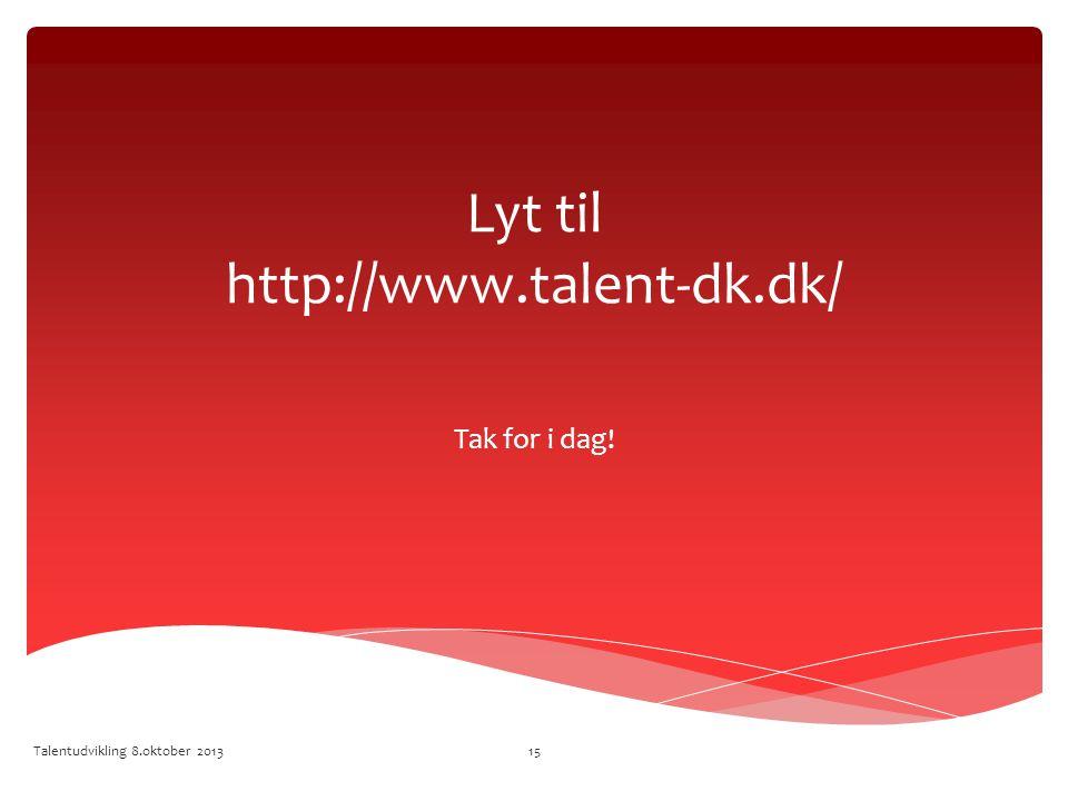 Lyt til http://www.talent-dk.dk/