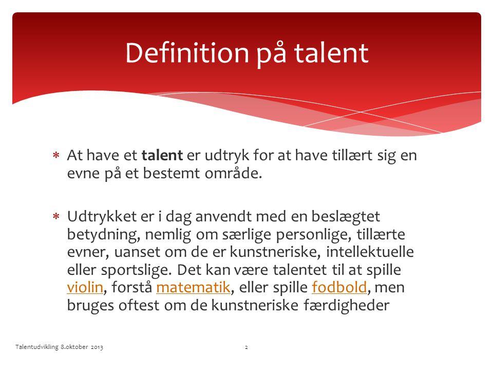 Definition på talent At have et talent er udtryk for at have tillært sig en evne på et bestemt område.