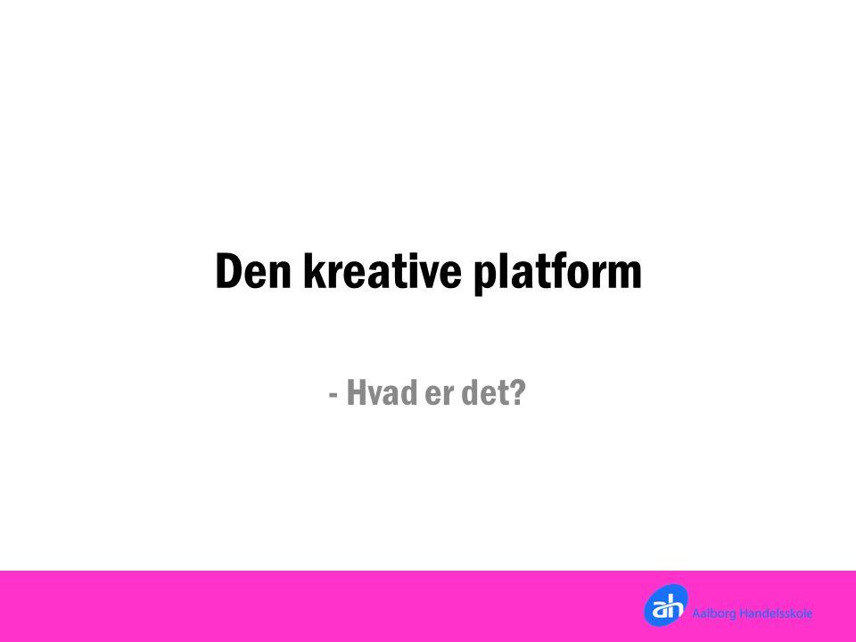 Den kreative platform - Hvad er det
