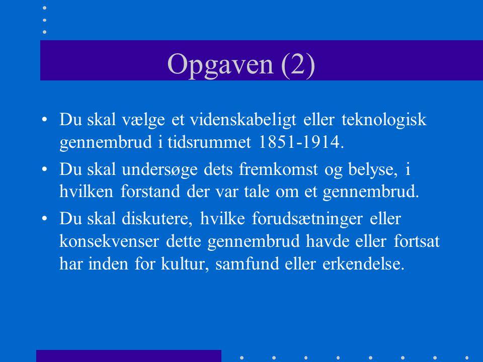 Opgaven (2) Du skal vælge et videnskabeligt eller teknologisk gennembrud i tidsrummet 1851-1914.