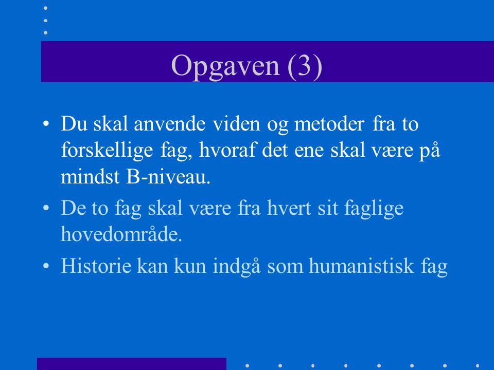 Opgaven (3) Du skal anvende viden og metoder fra to forskellige fag, hvoraf det ene skal være på mindst B-niveau.