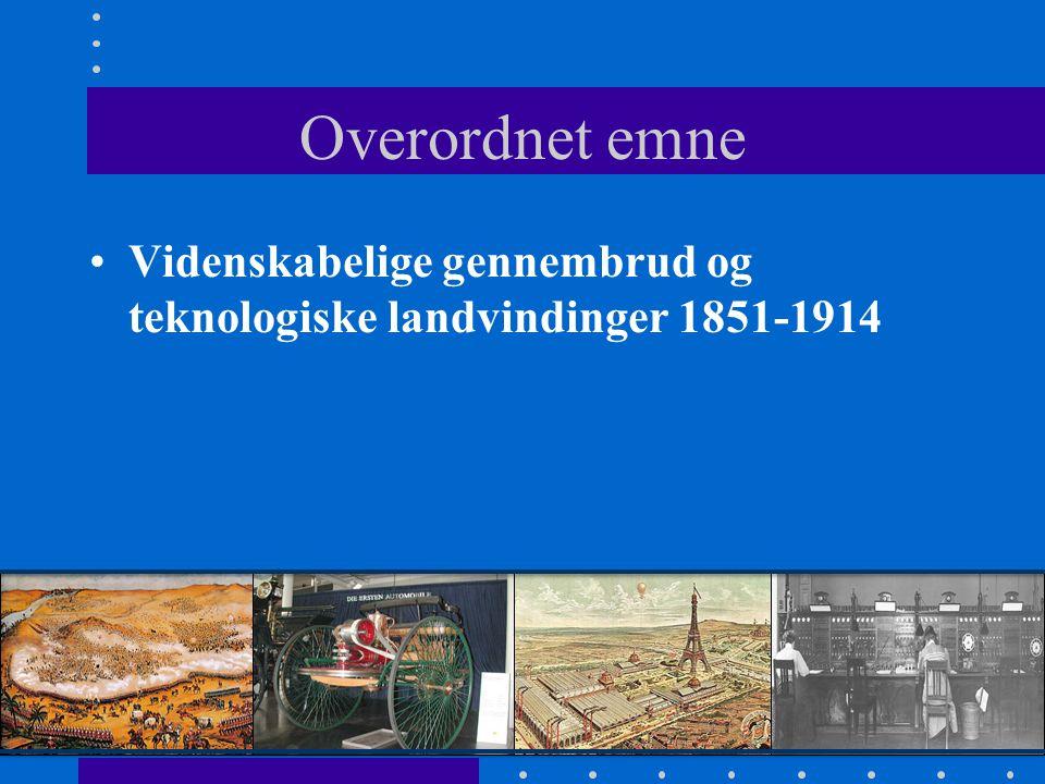 Overordnet emne Videnskabelige gennembrud og teknologiske landvindinger 1851-1914
