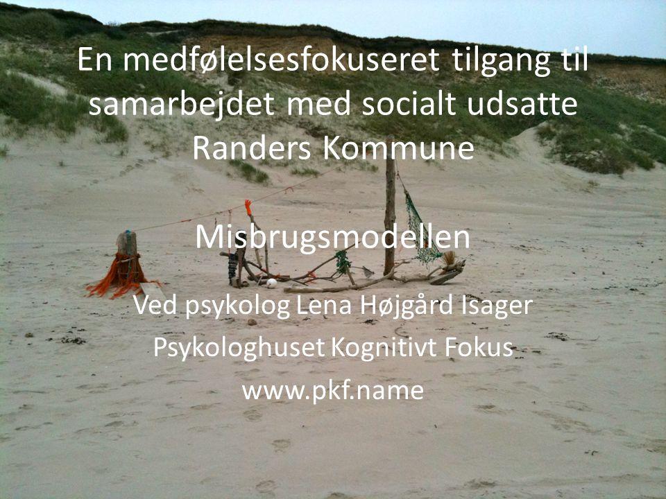 En medfølelsesfokuseret tilgang til samarbejdet med socialt udsatte Randers Kommune Misbrugsmodellen