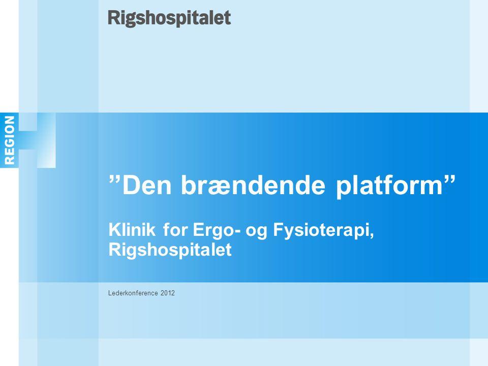 Den brændende platform Klinik for Ergo- og Fysioterapi, Rigshospitalet