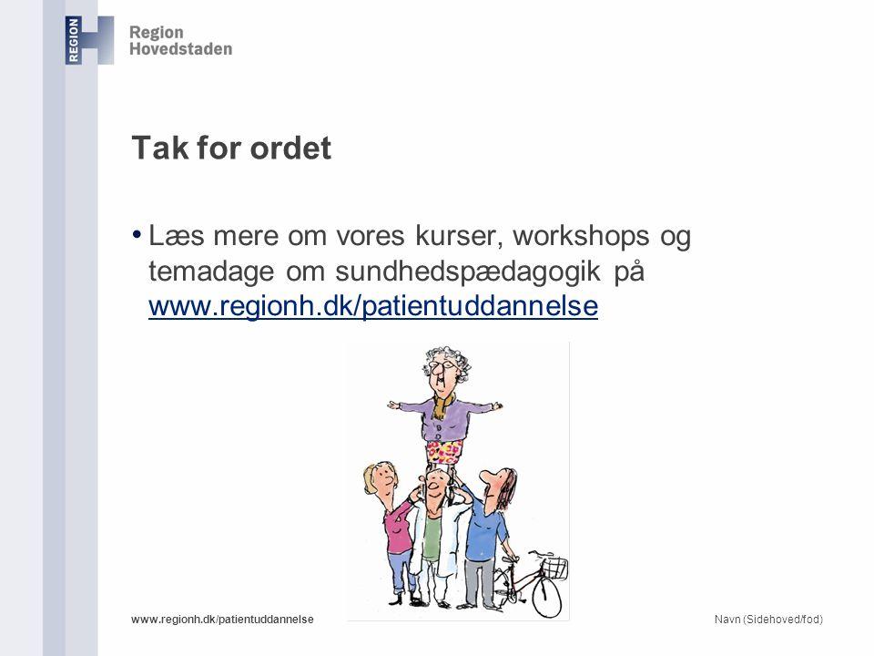 Tak for ordet Læs mere om vores kurser, workshops og temadage om sundhedspædagogik på www.regionh.dk/patientuddannelse.