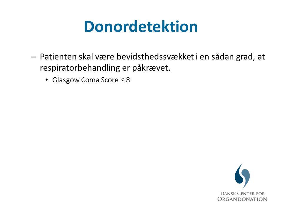 Donordetektion Patienten skal være bevidsthedssvækket i en sådan grad, at respiratorbehandling er påkrævet.