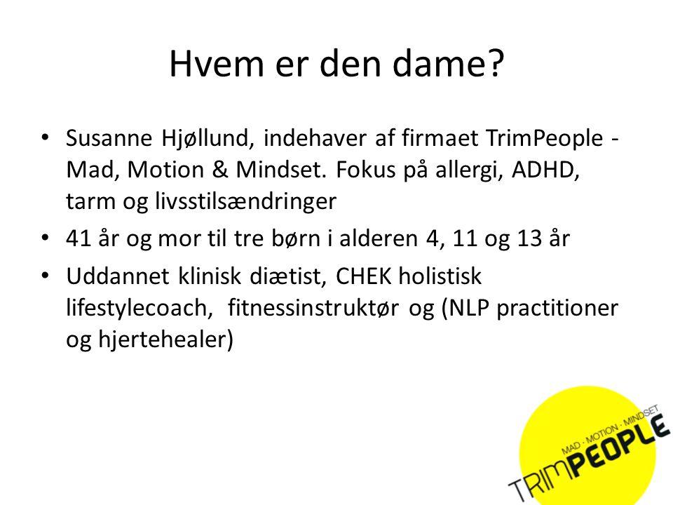 Hvem er den dame Susanne Hjøllund, indehaver af firmaet TrimPeople - Mad, Motion & Mindset. Fokus på allergi, ADHD, tarm og livsstilsændringer.
