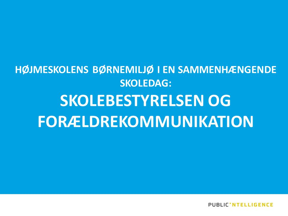 HØJMESKOLENS BØRNEMILJØ I EN SAMMENHÆNGENDE SKOLEDAG: SKOLEBESTYRELSEN OG FORÆLDREKOMMUNIKATION